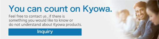 You can count on Kyowa.Feel free to contact us, if there is something you would like to know or do not understand about Kyowa products.